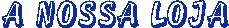Logo A NOSSA LOJA